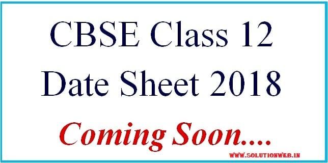 Cbse Class 12 Date Sheet 2018 Coming Soon Solutionweb
